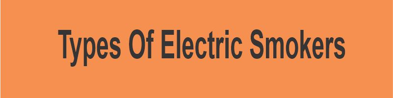 Types Of Electric Smokers