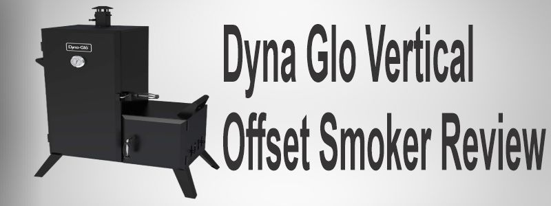 Dyna Glo Vertical Offset Smoker Review