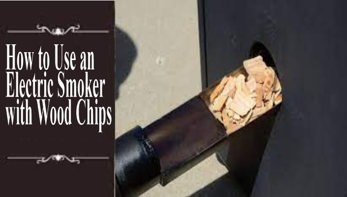 How to Use an Electric Smoker with Wood Chips